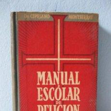 Libros de segunda mano: MANUAL ESCOLAR DE RELIGIÓN (DR. CIPRIANO MONTSERRAT) ADOCTRINAMIENTO FRANQUISTA ENSEÑANZA FRANQUISMO. Lote 95944027