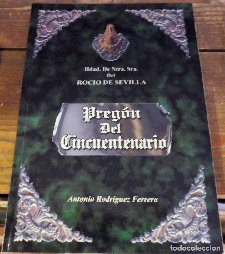 SEVILLA, 2000, PREGON DEL CINCUENTENARIO DE LA HERMANDAD DEL ROCIO DE SEVILLA, ANTONIO RODRIGUEZ (Libros de Segunda Mano - Religión)