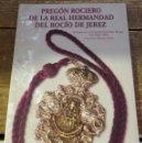 Libros de segunda mano: JEREZ DE LA FRONTERA, 2001, PREGON DE LA HERMANDAD DEL ROCIO,ANTONIO OJEDA,59 PAGINAS. Lote 96757391