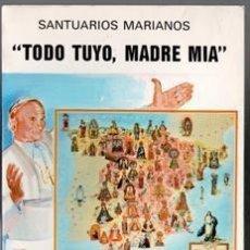 Libros de segunda mano: TODO TUYO, MADRE MÍA. SANTUARIOS MARIANOS, JUAN PABLO II. Lote 97989463