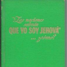 Libros de segunda mano: LAS NACIONES SABRAN QUE YO SOY JEHOVÁ, ¿COMO? - TESTIGOS DE JEHOVA WATCHTOWER. Lote 194953281