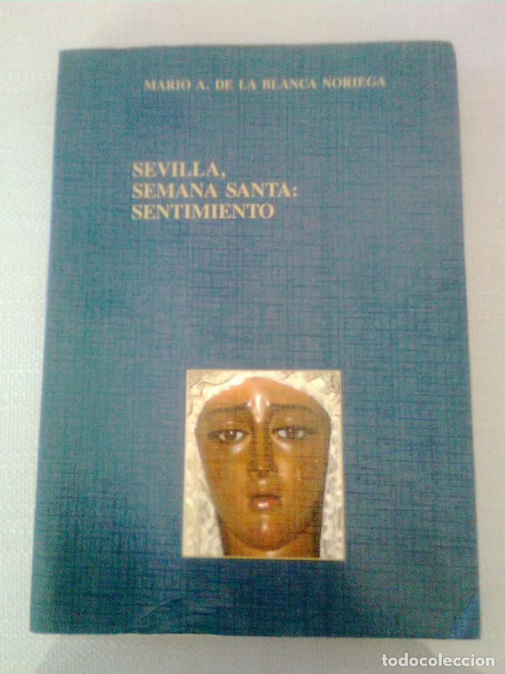 SEVILLA, SEMANA SANTA: SENTIMIENTO DE MARIO A. DE LA BLANCA NORIEGA 1989 (Libros de Segunda Mano - Religión)
