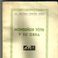 Libri di seconda mano: MONSEÑOR TÓTH Y SU OBRA. DR. ANTONIO SANCHO NEBOT. Lote 98133895