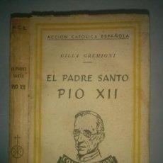 Libros de segunda mano: EL PADRE SANTO PIO XII 1943 GILLA GREMIGNI ACCIÓN CATÓLICA ESPAÑOLA EDITORIAL PAX . Lote 98670375