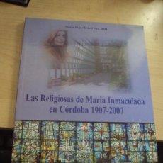 Libros de segunda mano: LAS RELIGIOSAS DE MARIA INMACULADA DE CORDOBA 1907-2007 DE MARIA DIGNA DIAZ PEREZ RMI. Lote 99270027