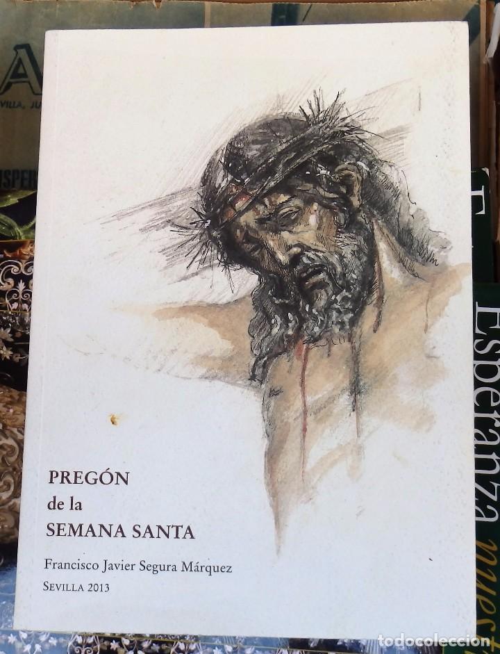 SEMANA SANTA SEVILLA, 2013, PREGON PRONUNCIADO POR FCO.JAVIER SEGURA MARQUEZ,113 PAGINAS (Libros de Segunda Mano - Religión)