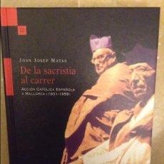 Libros de segunda mano: DE LA SACRISTIA AL CARRER. ACCION CATOLICA ESPAÑOLA A MALLORCA (1931 - 1959) JOAN JOSEP MATAS. Lote 129953756