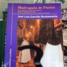 Libros de segunda mano: SEMANA SANTA SEVILLA, MADRUGADA DE PANICO - GARRIDO BUSTAMANTE, JOSE LUIS.. Lote 206528773