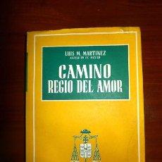 Libros de segunda mano: CAMINO REGIO DEL AMOR / LUIS M. MARTÍNEZ, ARZOBISPO PRIMADO DE MÉXICO. Lote 232642722