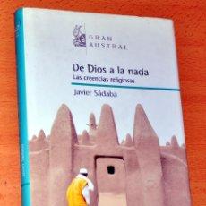 Libros de segunda mano: DE DIOS A LA NADA - LAS CREENCIAS RELIGIOSAS - DE JAVIER SÁDABA - EDITORIAL ESPASA CALPE - AÑO 2006. Lote 99935319