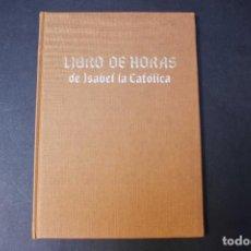 Libros de segunda mano: LIBRO DE HORAS DE ISABEL LA CATÓLICA. PATRIMONIO NACIONAL, 1987. ESTUDIO PRELIMINAR MATILDE LÓPEZ. Lote 100051431