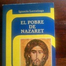 Libros de segunda mano: LIBRO EL POBRE DE NAZARET EDICIONES PAULINAS IGNACIO LARRAÑAGA 1990. Lote 100379715