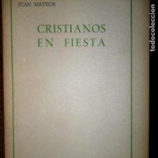 Libros de segunda mano: CRISTIANOS EN FIESTA, JUAN MATEOS, ED. CRISTIANDAD. Lote 100454999