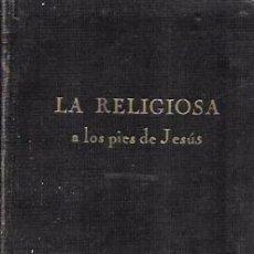 Libros de segunda mano: LA RELIGIOSA A LOS PIES DE JESÚS. P. SATURNINO JUNQUERA, S.L. EDITORIAL SAL TERRAE 1957.. Lote 100572651
