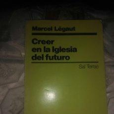 Libros de segunda mano: CREER EN LA IGLESIA DEL FUTURO. M. LEGAUT. ED. SAL TERRAE, 1988.. Lote 100767754