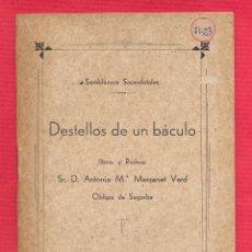 Libros de segunda mano: DESTELLOS DE UN BACULO - SR. D. ANTONIO M.ª MASSANET VERD OBISPO DE SEGORBE 47 PÁGS. AÑO 1946 LIV163. Lote 101049919