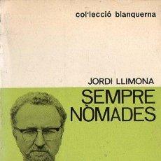 Libros de segunda mano: JORDI LLIMONA : SEMPRE NÒMADES (BLANQUERNA, 1970) DEDICATÒRIA MANUSCRITA DEL AUTOR - CATALÁN. Lote 101151635