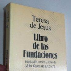Libros de segunda mano: LIBRO DE LAS FUNDACIONES (VÍCTOR GARCÍA DE LA CONCHA) - TERESA DE JESÚS (SELECCIONES AUSTRAL). Lote 49145478
