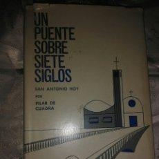 Libros de segunda mano: UN PUENTE SOBRE SIETE SIGLOS. SAN ANTONIO HOY. J. PILAR DE CUADRA. BAC. 1967.. Lote 102116979