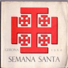 Libros de segunda mano: SEMANA SANTA GERONA 1960 *** PROGRAMA OFICIAL DE LA JUNTA DE COFRADIAS DE GERONA. Lote 102472451