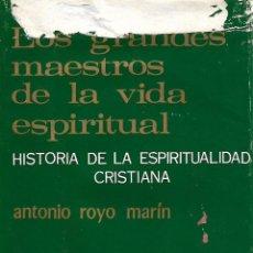 Libros de segunda mano: LOS GRANDES MAESTROS DE LA VIDA ESPIRITUAL. ANTONIO ROYO MARÍN. LA EDITORIAL CATÓLICA 1973. Lote 103487167