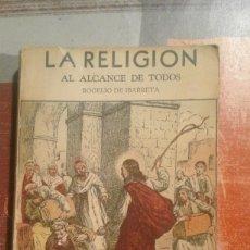Libros de segunda mano: LA RELIGIÓN AL ALCANCE DE TODOS - ROGELIO DE IBARRETA - EDITORIAL BOLIVAR (MÉXICO) - 1947 . Lote 103540831