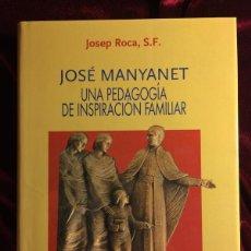 Libros de segunda mano: JOSÉ MANYANET UNA PEDAGOGÍA DE INSPIRACIÓN FAMILIAR - JOSEP ROCA SF - EDITORIAL CLARET - 1995. Lote 103562250