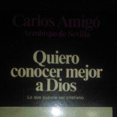 Libros de segunda mano: QUIERO CONOCER MEJOR A DIOS. LO QUE SUPONE SER CRISTIANO. CARLOS AMIGO. ARZOBISPO DE SEVILLA. PLANET. Lote 103877388