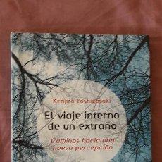 Libros de segunda mano: EL VIAJE INTERNO DE UN EXTRAÑO - KENJIRO YOSHIGASAKI - ED. LA LIEBRE DE MARZO 2003. Lote 103910163