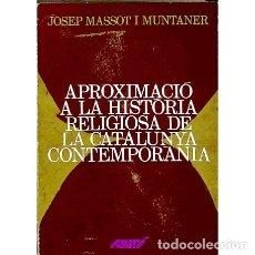 Libros de segunda mano: APROXIMACIÓ A LA HISTÒRIA RELIGIOSA DE LA CATALUNYA CONTEMPORÀNIA - JOSEP MASSOT I MUNTANER. Lote 103985667