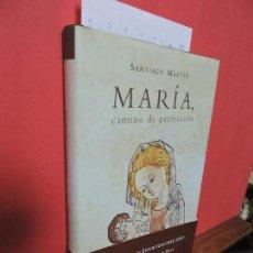 Libros de segunda mano: MARÍA, CAMINO DE PERFECCIÓN. MARTÍN, SANTIAGO. ED. MARTÍNEZ ROCA. BARCELONA 2001. Lote 104353495