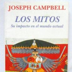 Libros de segunda mano: LOS MITOS. SU IMPACTO EN EL MUNDO ACTUAL - JOSEPH CAMPBELL ED. KAIROS. Lote 104537643