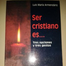 Libros de segunda mano: SER CRISTIANO ES..... LUIS MARÍA ARMENDÁRIZ. Lote 104852823