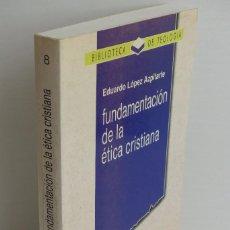 Libros de segunda mano: FUNDAMENTACIÓN DE LA ÉTICA CRISTIANA - EDUARDO LÓPEZ AZPITARTE. Lote 105232295