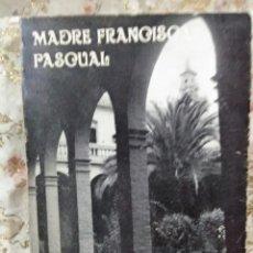 Libros de segunda mano: MADRE FRANCISCA PASCUAL. TERCIARIAS FRANCISCANAS DE LA INMACULADA. 1975.. Lote 105389311
