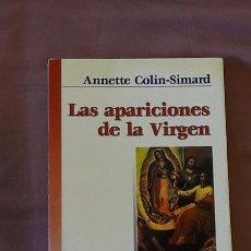 Libros de segunda mano: LAS APARICIONES DE LA VIRGEN. SU HISTORIA SU MENSAJE - ANNETTE COLIN-SIMARD. Lote 106036839