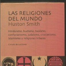 Libros de segunda mano: HUSTON SMITH. LAS RELIGIONES DEL MUNDO. CIRCULO DE LECTORES. Lote 106651267