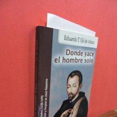 Libros de segunda mano: DONDE YACE EL HOMBRE SOLO. GIL DE MURO,EDUARDO T. COL.AMIGOS DE ORAR. ED. MONTE CARMELO. BURGOS 2011. Lote 106679763