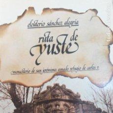 Libros de segunda mano: RUTA DE YUSTE. MONASTERIO DE SAN JERÓNIMO, AMADO REFUGIO DE CARLOS V - SANCHEZ ALEGRÍA, ELEUTERIO. Lote 107494863