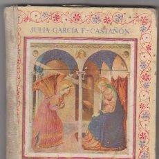 Libros de segunda mano: FLORES DE SANTIDAD. JULIA GARCÍA /F. CASTAÑÓN. EDITORIAL ESCUELA ESPAÑOLA 1945.. Lote 107648183