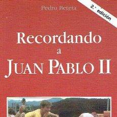 Libros de segunda mano: RECORDANDO A JUAN PABLO II. PEDRO BETETA.. Lote 108229239