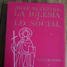 Libros de segunda mano: LA IGLESIA Y LO SOCIAL ¿INTROMISIÓN O MANDATO? - POR JOSÉ Mª SETIEN - LOS LIBROS DEL MONOGRAMA 1963. Lote 108312391