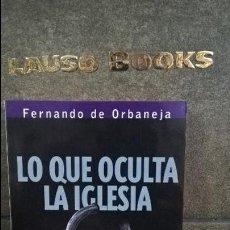 Libros de segunda mano: LO QUE OCULTA LA IGLESIA. EL CREDO A EXAMEN. FERNANDO DE ORBANEJA. BOOKET 2006.. Lote 108818187