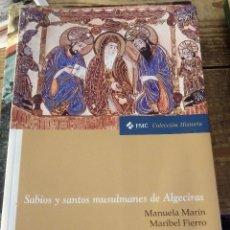 Libros de segunda mano: SABIOS Y SANTOS MUSULMANES DE ALGECIRAS, MANUELA MARIN Y MARIBEL FIERRO,2004,173 PAGINAS. Lote 108986031