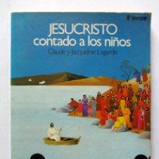 Libros de segunda mano: JESUCRISTO CONTADO A LOS NIÑOS. CLAUDE Y JACQUELINE LAGARDE. EDICIONES SM 1985. ILUSTRADO. 122 PAGS.. Lote 109359322