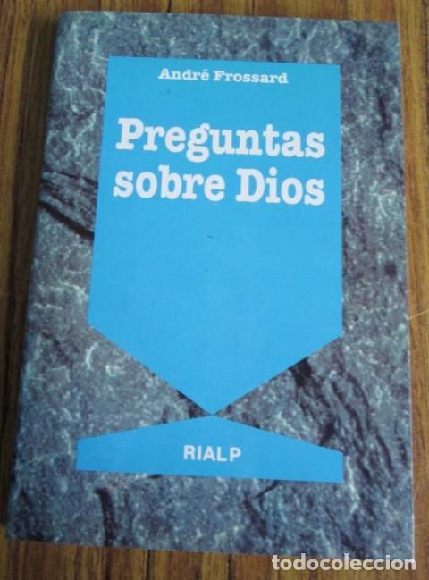 PREGUNTAS SOBRE DIOS - POR ANDRÉ FROSSARD - ED. RIALP 1991 (Libros de Segunda Mano - Religión)