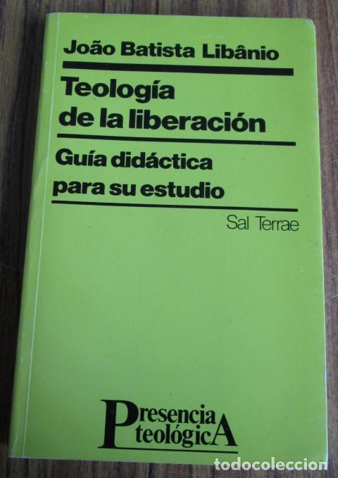 TEOLOGIA DE LA LIBERACION - GUÍA DIDÁCTICA PARA SU ESTUDIO - POR JOAN BATISTA LIBANIO (Libros de Segunda Mano - Religión)