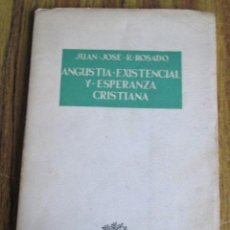 Libros de segunda mano: ANGUSTIA EXISTENCIAL Y ESPERANZA CRISTIANA - POR JUAN JOSÉ R. ROSADO - ED. RIALP 1964 . Lote 109996603