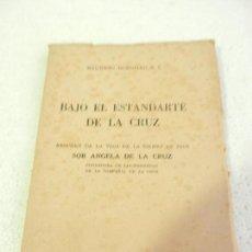 Libros de segunda mano: BAJO EL ESTANDARTE DE LA CRUZ VIDA DE SOR ANGELA DE LA CRUZ MAURICIO GORDILLO. ROMA 1949.. Lote 110087079