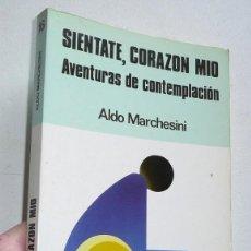 Libros de segunda mano: SIÉNTATE, CORAZÓN MÍO. AVENTURAS DE LA CONTEMPLACIÓN - ALDO MARCHESINI (EDICIONES PAULINAS, 1985). Lote 110087675